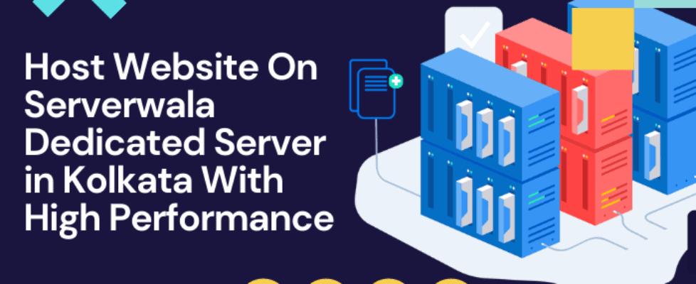 Host Website On Serverwala Dedicated Server in Kolkata With High Performance
