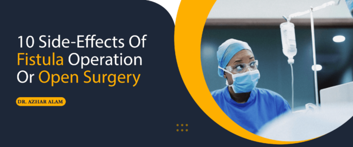 Side-Effects of Fistula Surgery Or Open Surgery